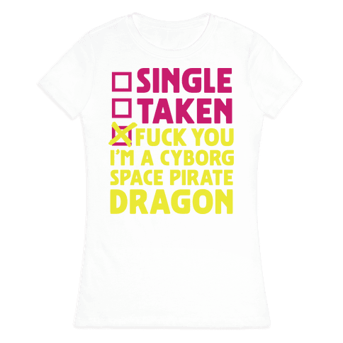 F*** You I'm a Cyborg Space Pirate Dragon Womens T-Shirt