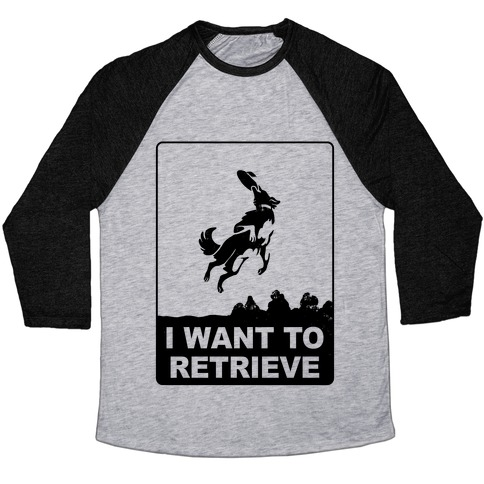 I Want To Retrieve Baseball Tee