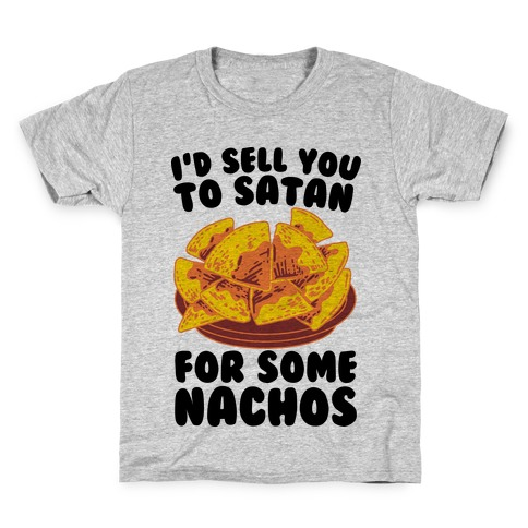I'd Sell You to Satan for Some Nachos Kids T-Shirt