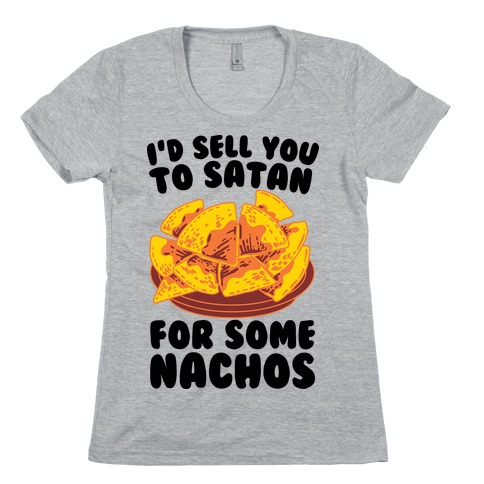 I'd Sell You to Satan for Some Nachos Womens T-Shirt