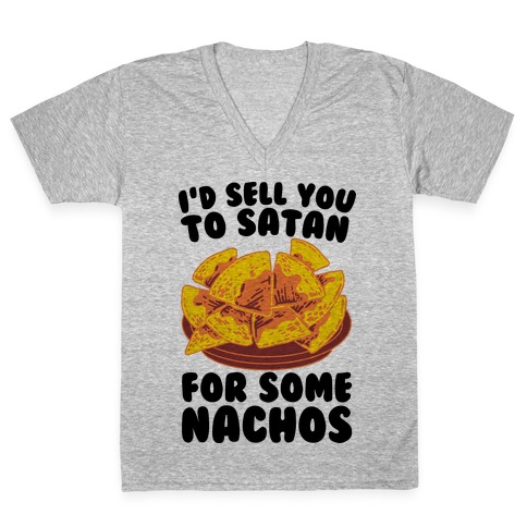 I'd Sell You to Satan for Some Nachos V-Neck Tee Shirt