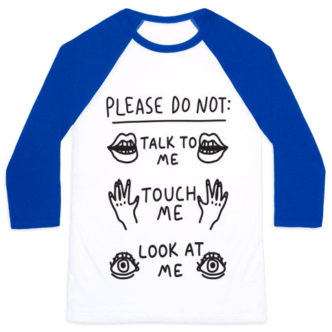 Please Do Not Talk To Me Touch Me Look At Me Baseball Tee