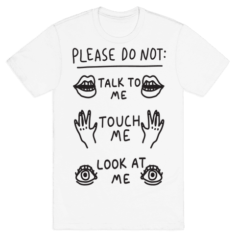 Please Do Not Talk To Me Touch Me Look At Me Mens T-Shirt