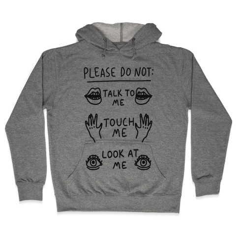 Please Do Not Talk To Me Touch Me Look At Me Hooded Sweatshirt