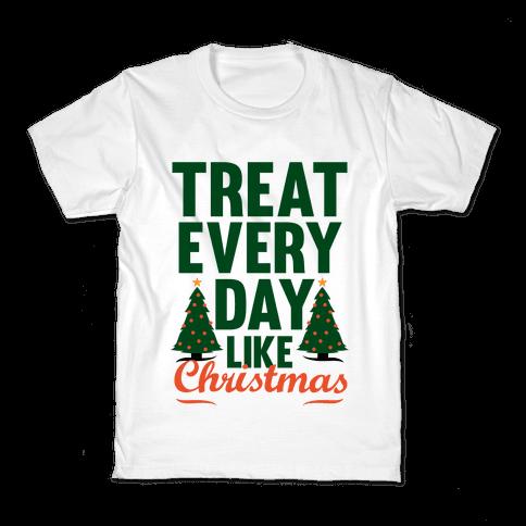 Treat Every Day Like Christmas Kids T-Shirt
