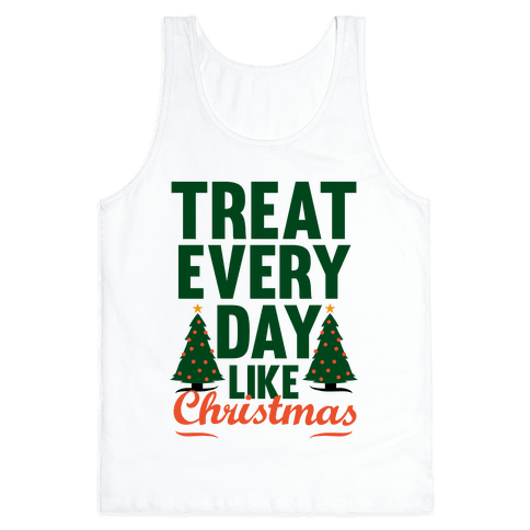 Treat Every Day Like Christmas Tank Top