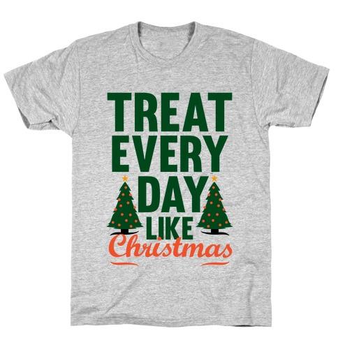 Treat Every Day Like Christmas T-Shirt