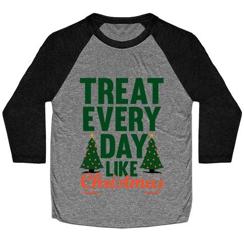 Treat Every Day Like Christmas Baseball Tee