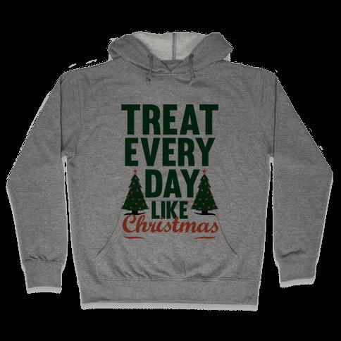 Treat Every Day Like Christmas Hooded Sweatshirt