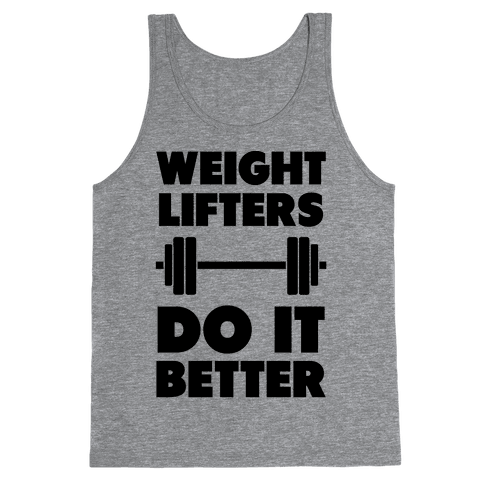 Weight Lifters Do It Better