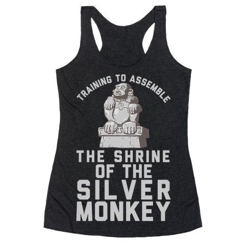 Training To Assemble The Shrine Of The Silver Monkey Racerback Tank Top