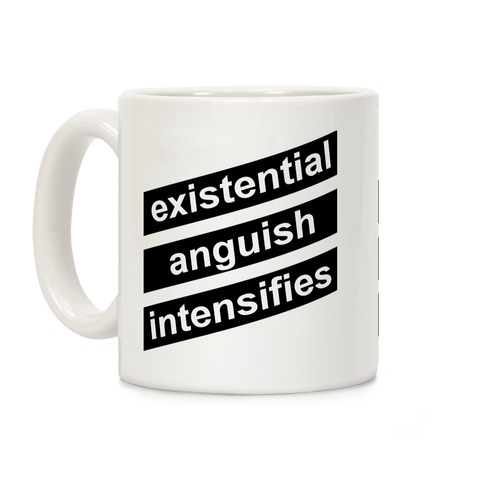 Existential Anguish Intensifies Coffee Mug
