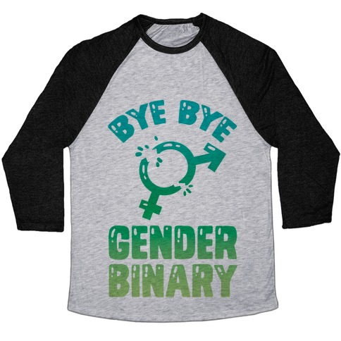 Bye Bye Gender Binary Baseball Tee