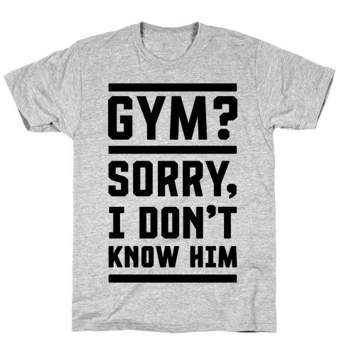 Gym? I Don't Know Him Mens T-Shirt