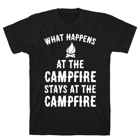 What Happens At The Campfire Stays At The Campfire Mens T-Shirt