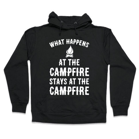 What Happens At The Campfire Stays At The Campfire Hooded Sweatshirt