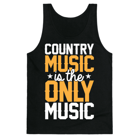 Country Music Is The Only Music Tank Top