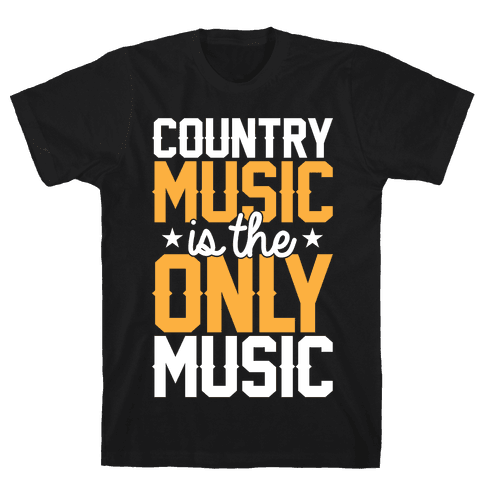 Country Music Is The Only Music Mens T-Shirt
