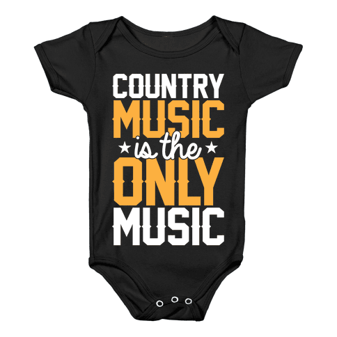 Country Music Is The Only Music Baby Onesy