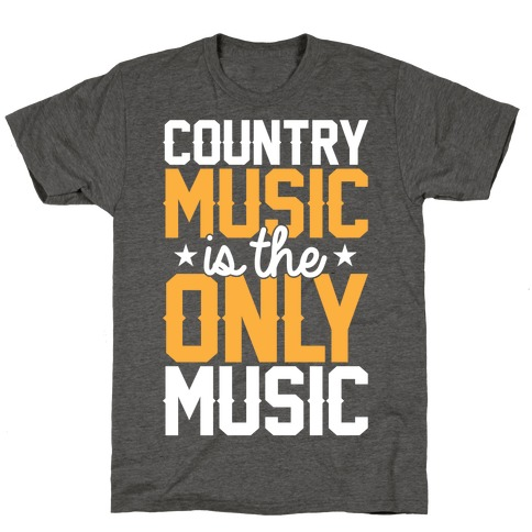 Country Music Is The Only Music T-Shirt