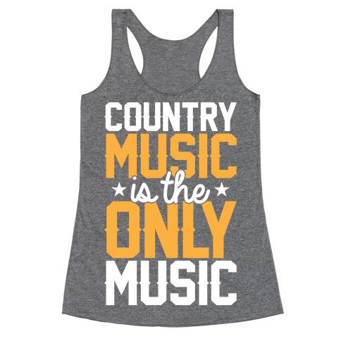 Country Music Is The Only Music Racerback Tank Top