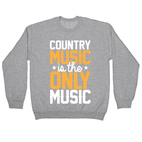 Country Music Is The Only Music Pullover