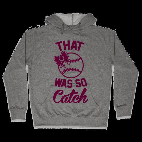 That Was So Catch Hooded Sweatshirt