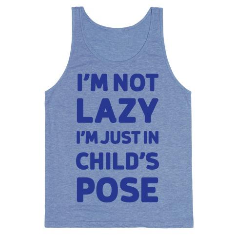I'm Not Lazy, I'm Just In Child's Pose Tank Top