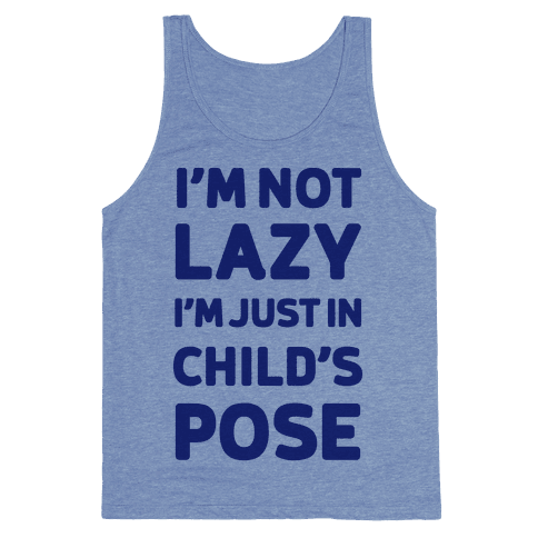 I'm Not Lazy, I'm Just In Child's Pose Tank Top