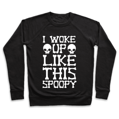I Woke Up Like This: Spoopy Pullover