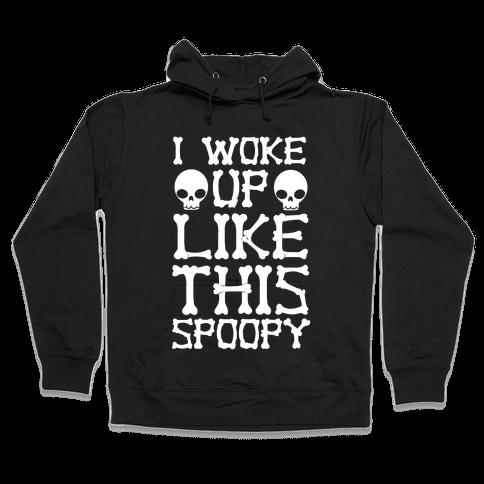 I Woke Up Like This: Spoopy Hooded Sweatshirt