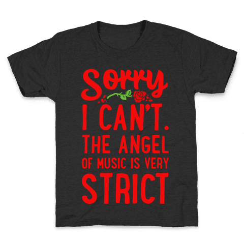 Sorry I Can't. The Angel of Music is Very Strict Kids T-Shirt