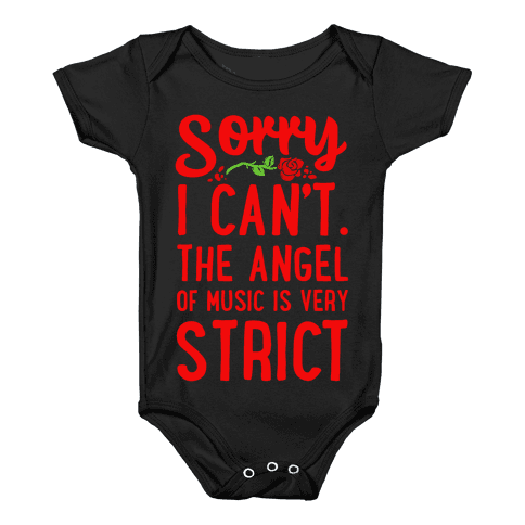 Sorry I Can't. The Angel of Music is Very Strict Baby Onesy