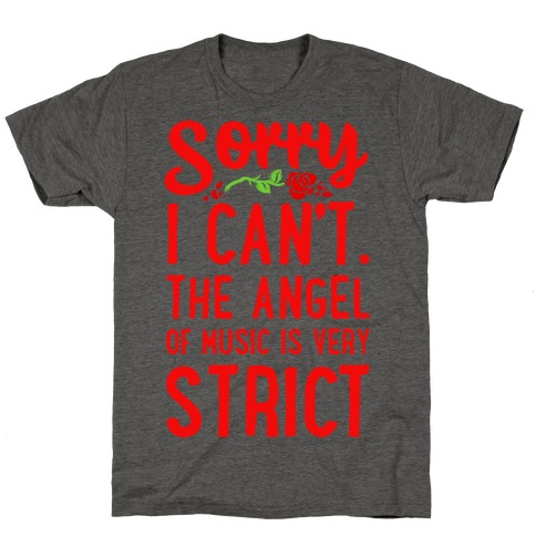Sorry I Can't. The Angel of Music is Very Strict T-Shirt