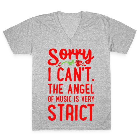 Sorry I Can't. The Angel of Music is Very Strict V-Neck Tee Shirt