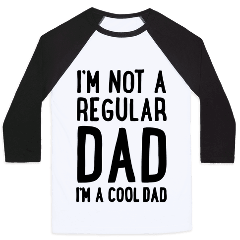 I'm Not A Regular Dad I'm A Cool Dad Baseball Tee