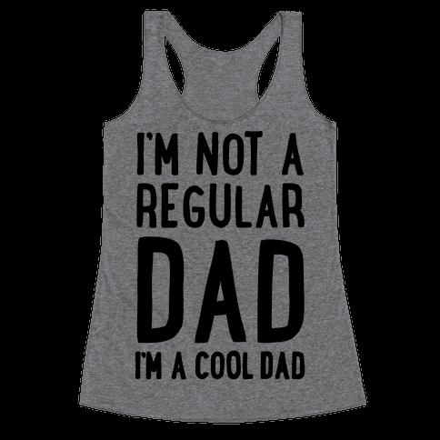 I'm Not A Regular Dad I'm A Cool Dad Racerback Tank Top