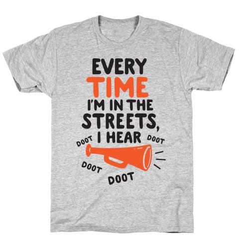 Every Time I'm In The Streets, I Hear Doot Doot Doot Doot T-Shirt