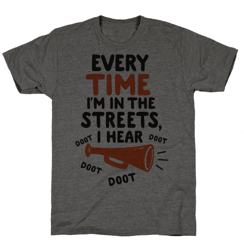 Every Time I'm In The Streets, I Hear Doot Doot Doot Doot Mens T-Shirt