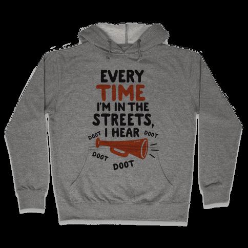 Every Time I'm In The Streets, I Hear Doot Doot Doot Doot Hooded Sweatshirt