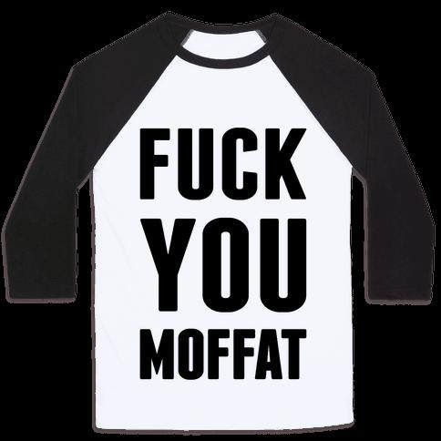 F*** You Moffat Baseball Tee