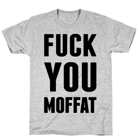 F*** You Moffat Mens T-Shirt