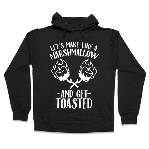 Let's Make Like a Marshmallow and Get Toasted Hooded Sweatshirt