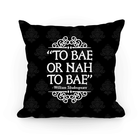 To Bae or Nah to Bae Pillow