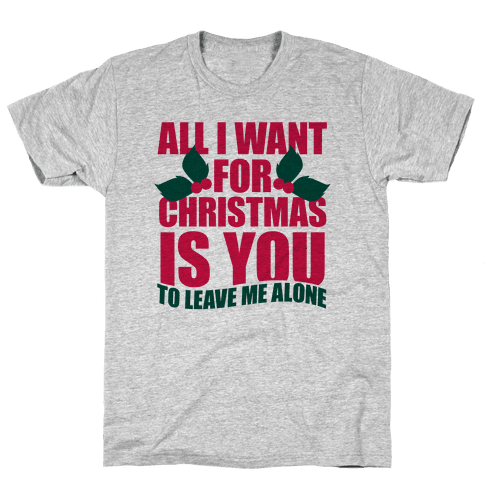 All I Want For Christmas Is You Original.All I Want For Christmas Is You To Leave Me Alone T Shirt