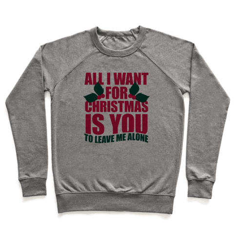 All I Want For Christmas Is You (To Leave Me Alone) Pullover