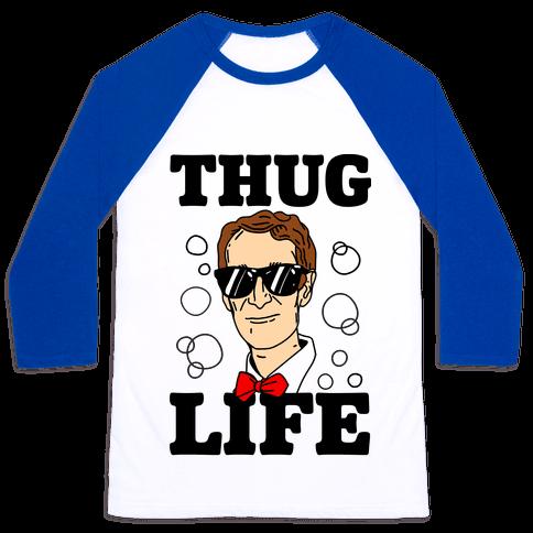 Thug Life Bill Nye Baseball Tee
