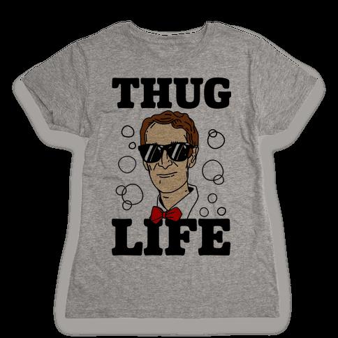 Thug Life Bill Nye Womens T-Shirt