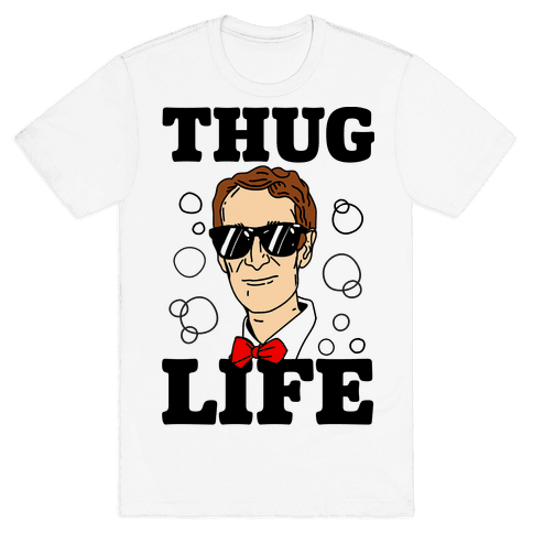 Thug Life Bill Nye Mens T-Shirt