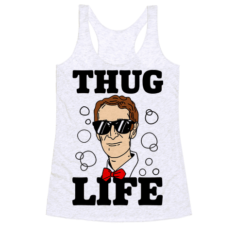 Thug Life Bill Nye Racerback Tank Top